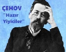 """Anton Çehov Hikayelerinden; """"Hazır Yiyiciler"""""""