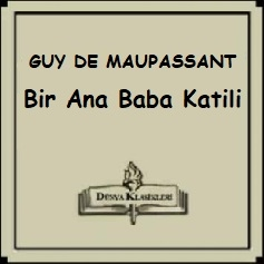 Guy de Maupassant'tan Seçme Hikayeler; Bir Ana Baba Katili