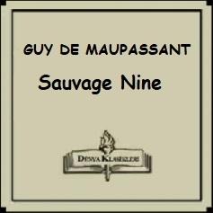 "Guy de Maupassant Hikayeleri; ""Sauvage Nine"""
