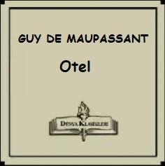 """Guy de Maupassant'tan Seçme Hikayeler; """"OTEL"""""""