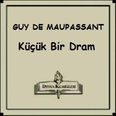 """Guy de Maupassant'tan Seçme Hikayeler, """"Küçük Bir Dram"""""""