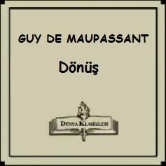 """Guy de Maupassant Hikayeleri; """"Dönüş"""""""