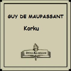 "Guyde Maupassant Hikayelerinden; ""KORKU"""