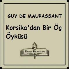 """Guy de Maupassant'tan Seçme Hikayeler """"Korsika'dan Bir Öç Öyküsü"""""""