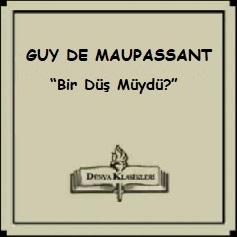 """Guy De Maupassant Hikayeleri; """"Bir Düş Müydü?"""""""